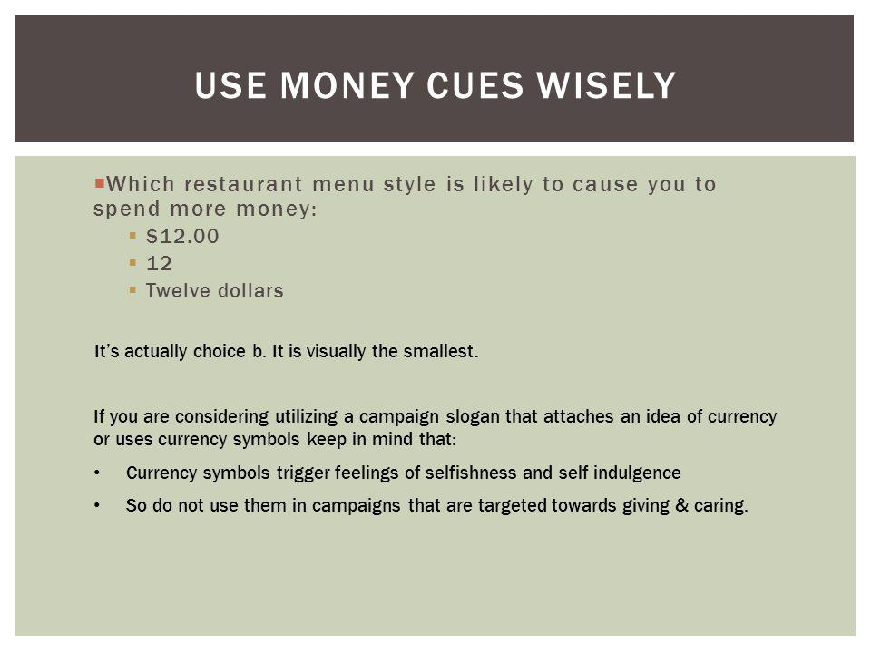 Use Money Cues Wisely Which restaurant menu style is likely to cause you to spend more money: $12.00.