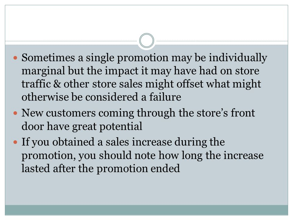 Sometimes a single promotion may be individually marginal but the impact it may have had on store traffic & other store sales might offset what might otherwise be considered a failure