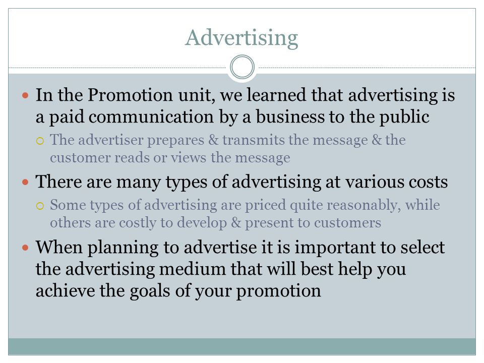 Advertising In the Promotion unit, we learned that advertising is a paid communication by a business to the public.