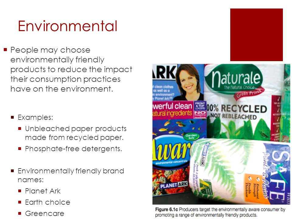 Environmental People may choose environmentally friendly products to reduce the impact their consumption practices have on the environment.