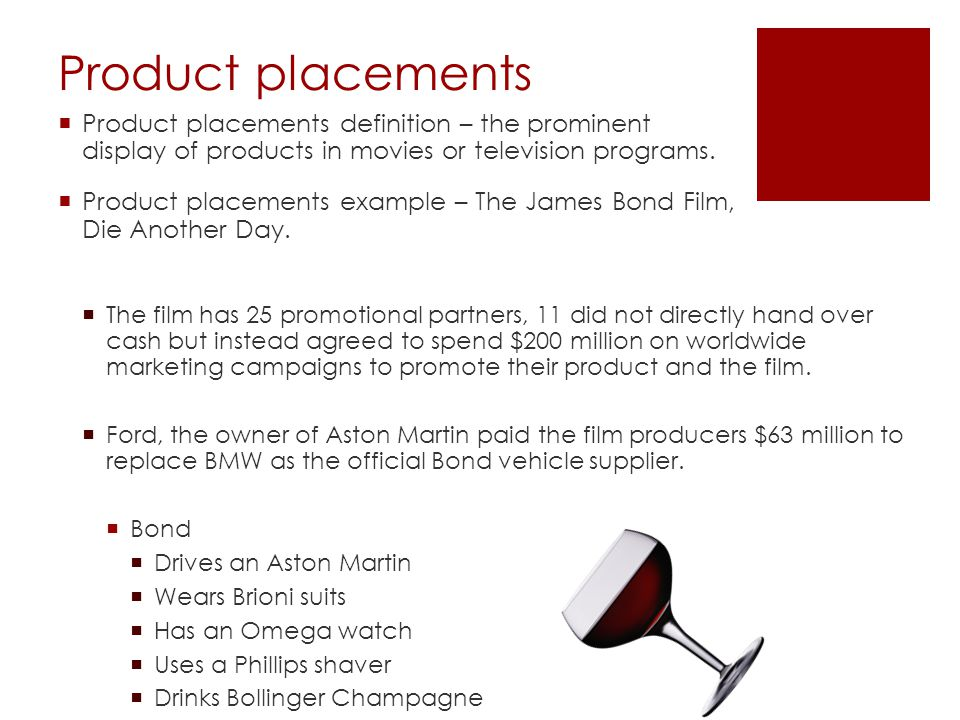 Product placements Product placements definition – the prominent display of products in movies or television programs.