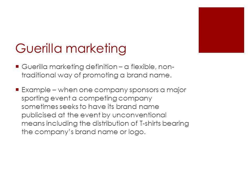 Guerilla marketing Guerilla marketing definition – a flexible, non- traditional way of promoting a brand name.