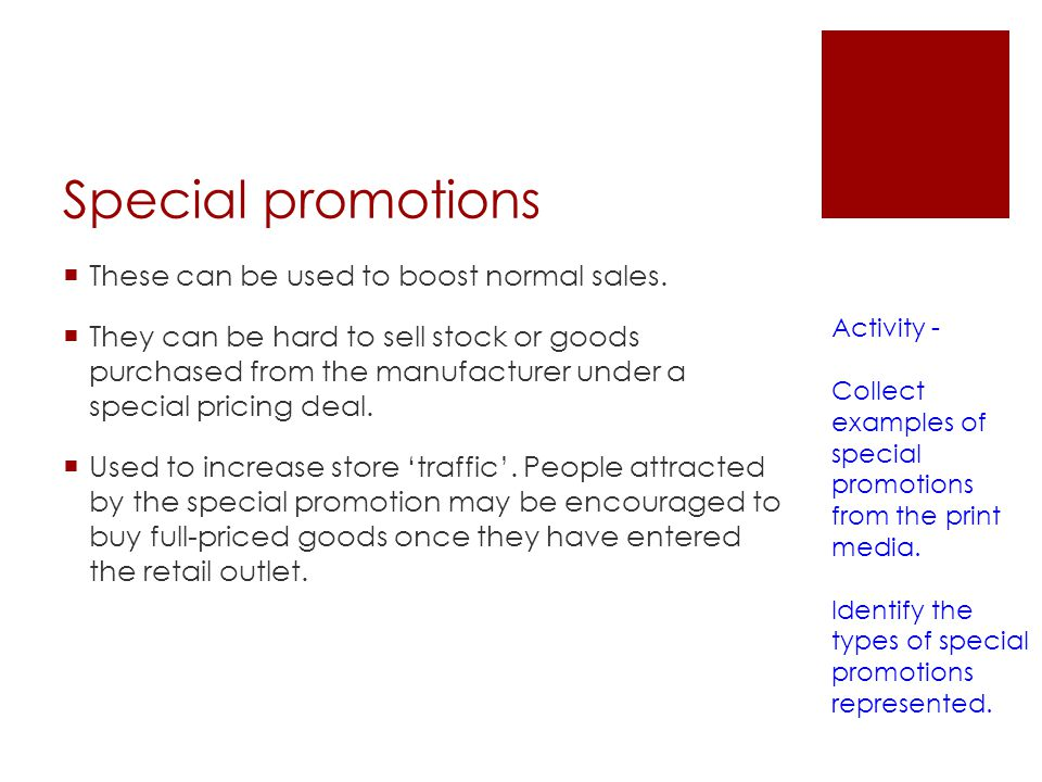 Special promotions These can be used to boost normal sales.