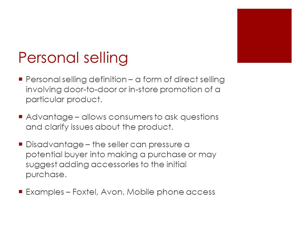 Personal selling Personal selling definition – a form of direct selling involving door-to-door or in-store promotion of a particular product.