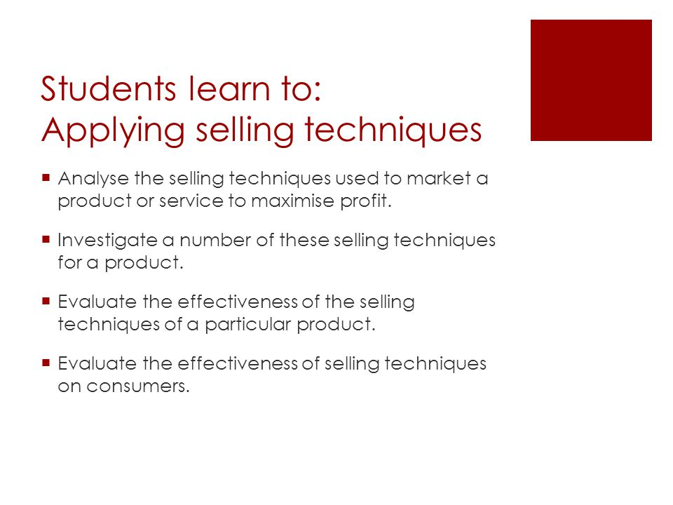 Students learn to: Applying selling techniques