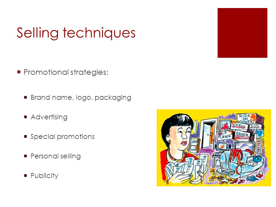 Selling techniques Promotional strategies: Brand name, logo, packaging