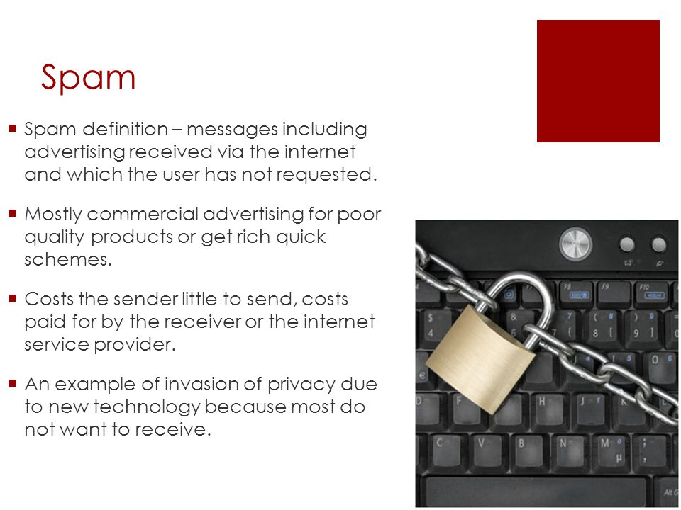 Spam Spam definition – messages including advertising received via the internet and which the user has not requested.
