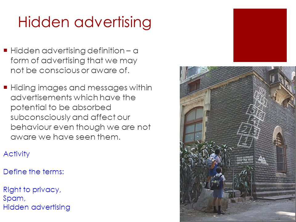 Hidden advertising Hidden advertising definition – a form of advertising that we may not be conscious or aware of.