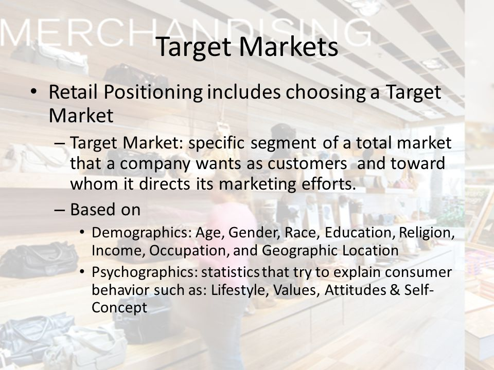 Target Markets Retail Positioning includes choosing a Target Market