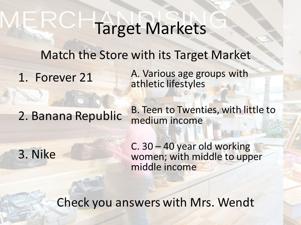 Target Markets Match the Store with its Target Market Forever 21