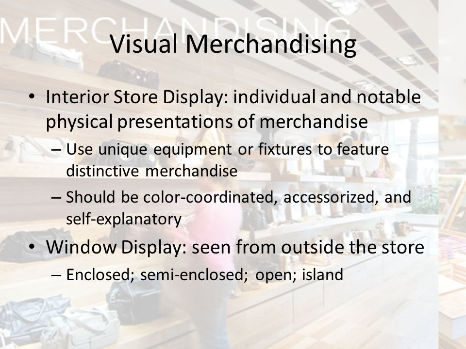 Visual Merchandising Interior Store Display: individual and notable physical presentations of merchandise.