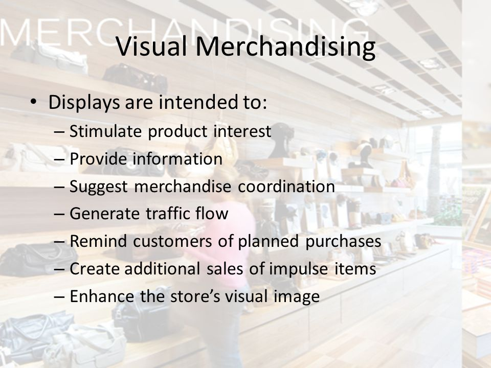 Visual Merchandising Displays are intended to: