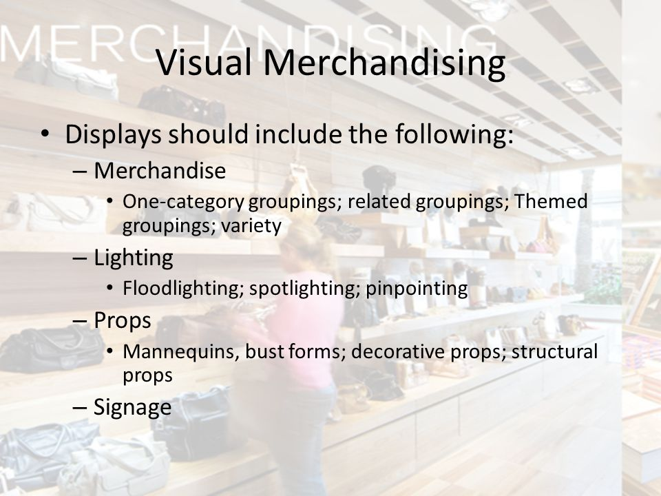 Visual Merchandising Displays should include the following:
