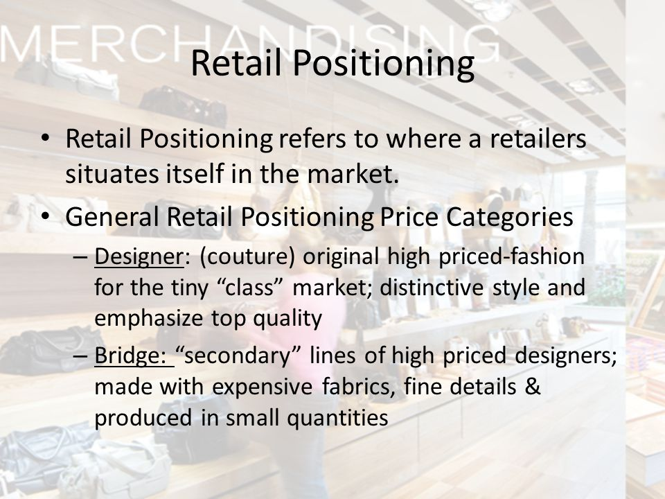 Retail Positioning Retail Positioning refers to where a retailers situates itself in the market. General Retail Positioning Price Categories.