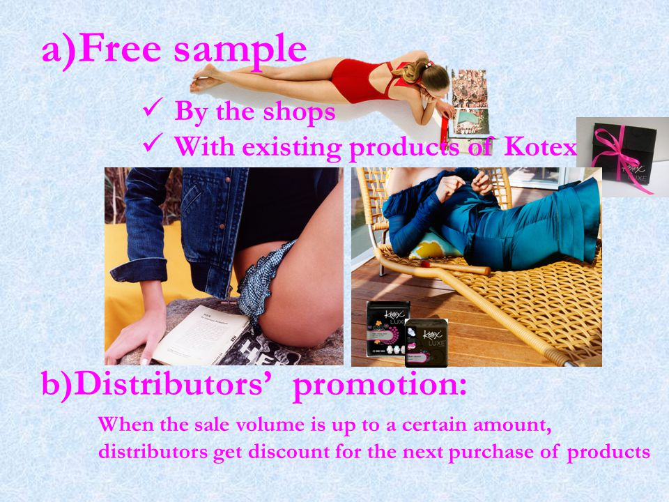 a)Free sample b)Distributors' promotion: By the shops