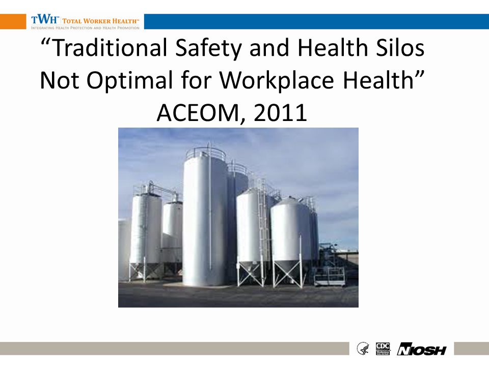 Traditional Safety and Health Silos Not Optimal for Workplace Health ACEOM, 2011