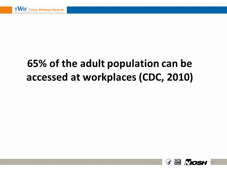 65% of the adult population can be accessed at workplaces (CDC, 2010)
