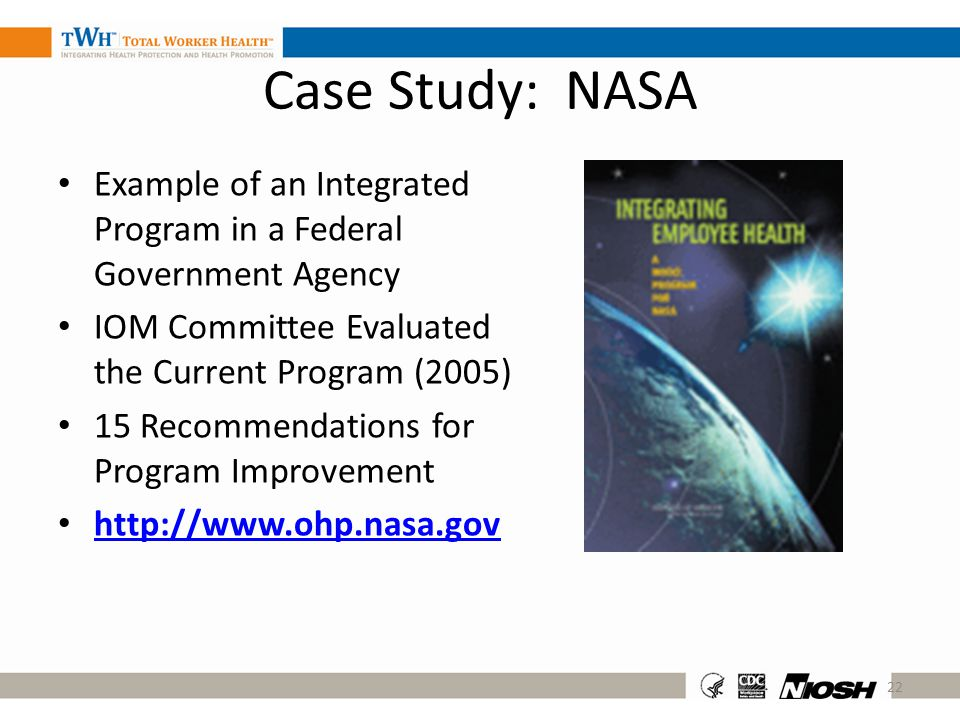 Case Study: NASA Example of an Integrated Program in a Federal Government Agency. IOM Committee Evaluated the Current Program (2005)