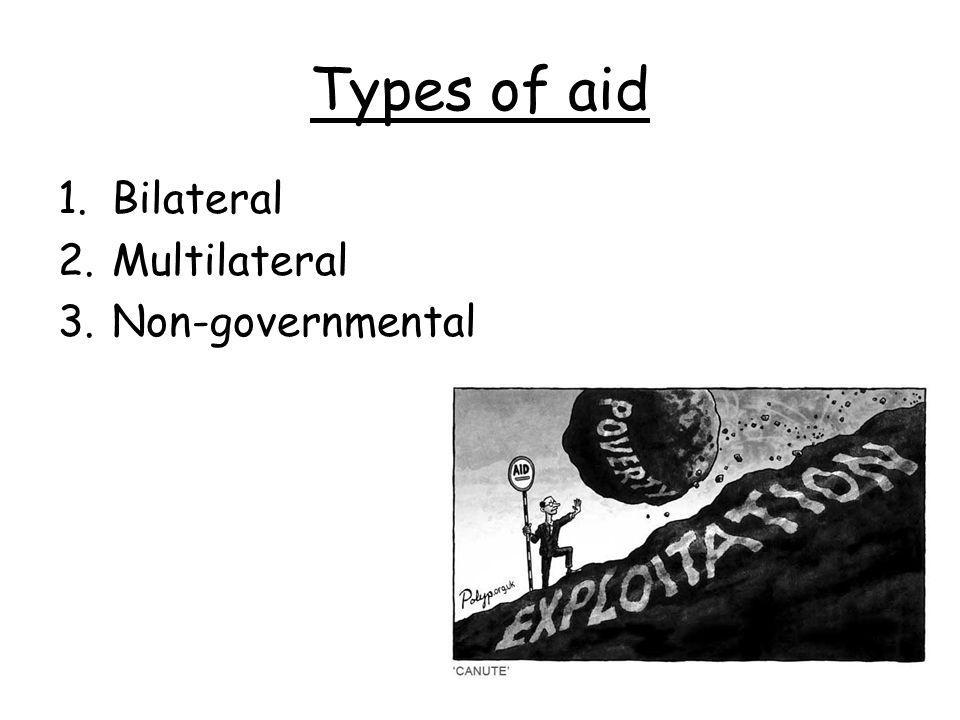 Types of aid Bilateral Multilateral Non-governmental