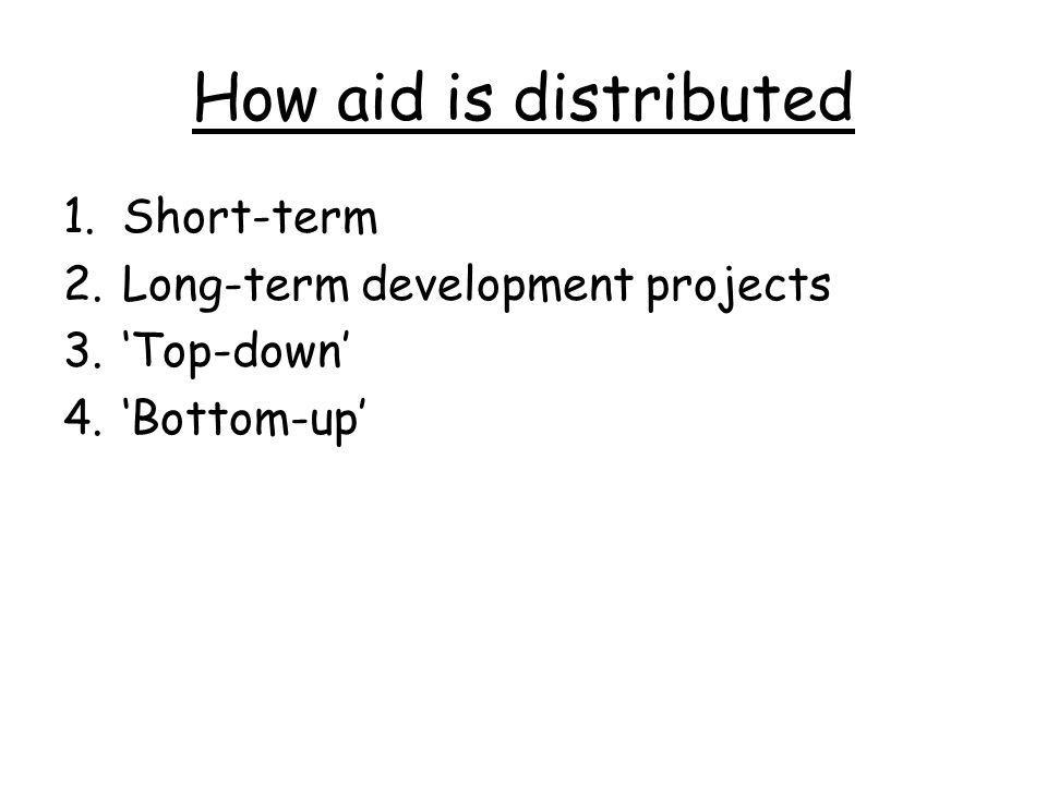 How aid is distributed Short-term Long-term development projects