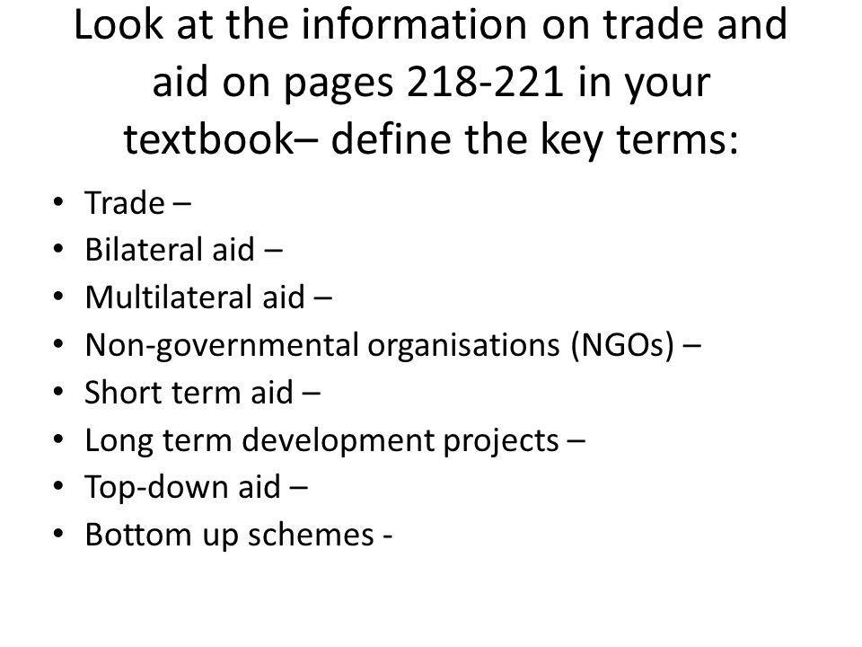 Look at the information on trade and aid on pages 218-221 in your textbook– define the key terms: