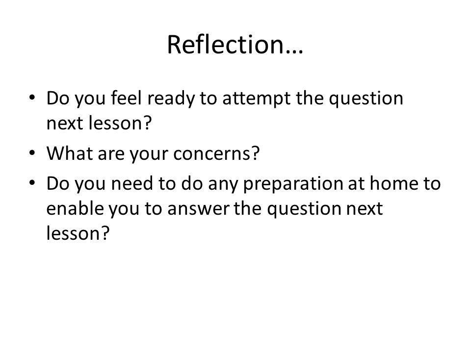 Reflection… Do you feel ready to attempt the question next lesson