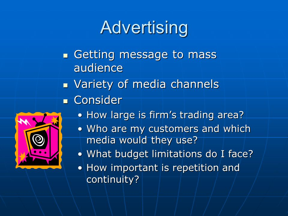 Advertising Getting message to mass audience Variety of media channels