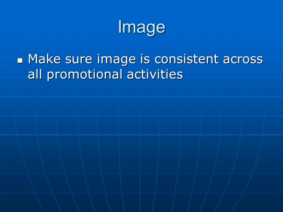 Image Make sure image is consistent across all promotional activities