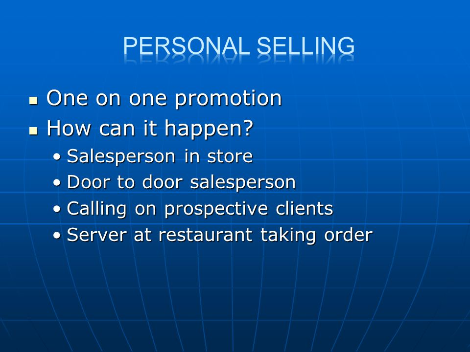 Personal selling One on one promotion How can it happen