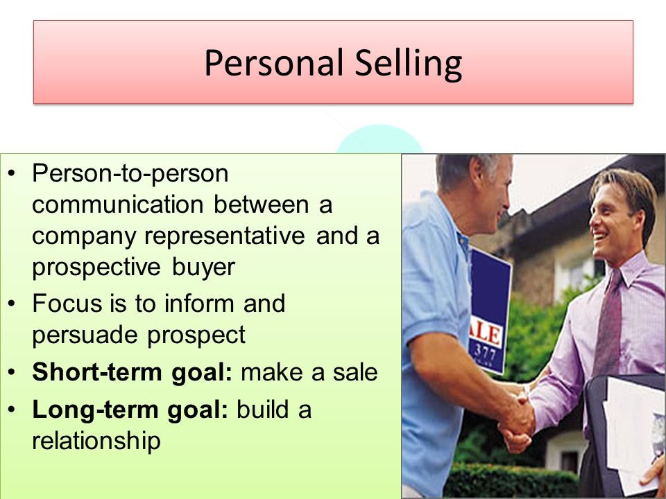 Personal Selling Person-to-person communication between a company representative and a prospective buyer.