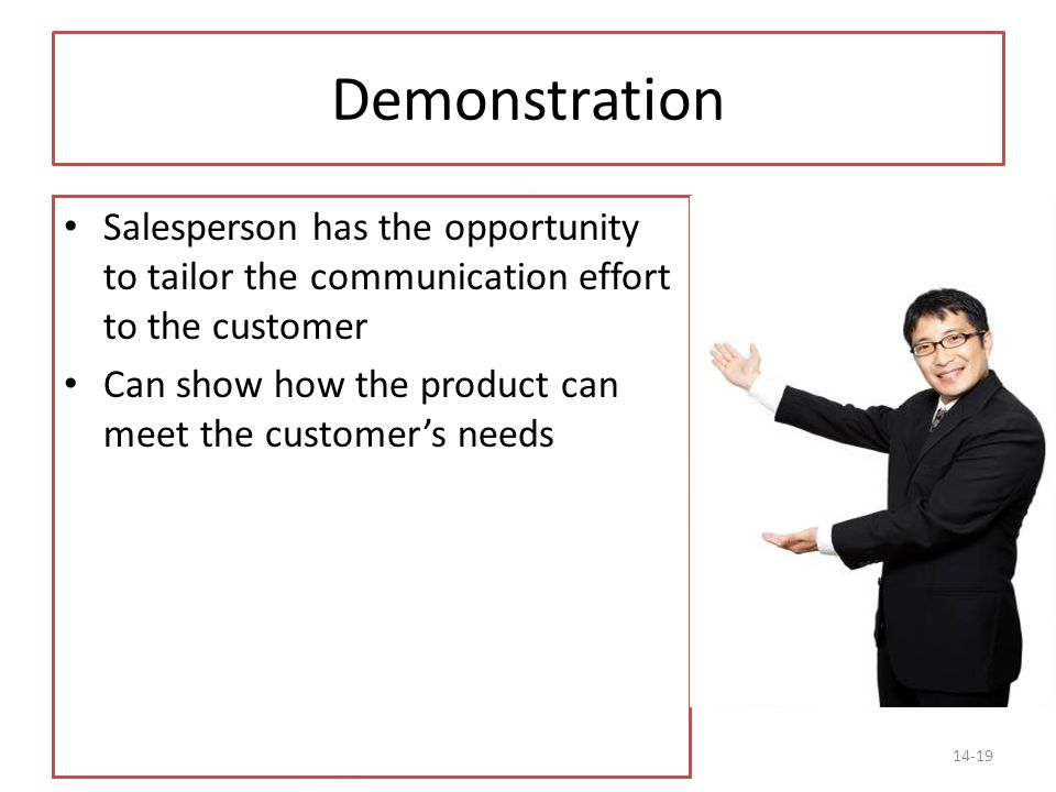 Demonstration Salesperson has the opportunity to tailor the communication effort to the customer.