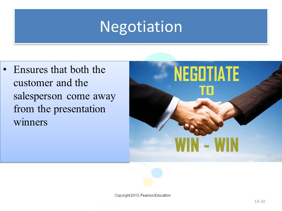 Negotiation Ensures that both the customer and the salesperson come away from the presentation winners.