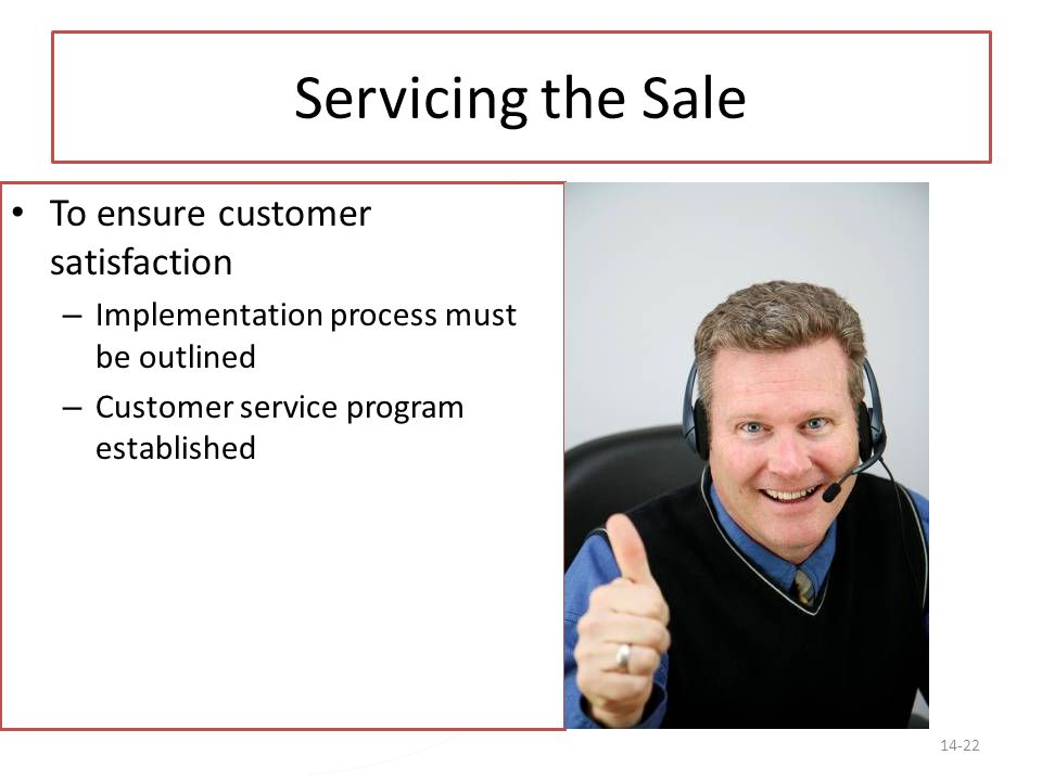 Servicing the Sale To ensure customer satisfaction