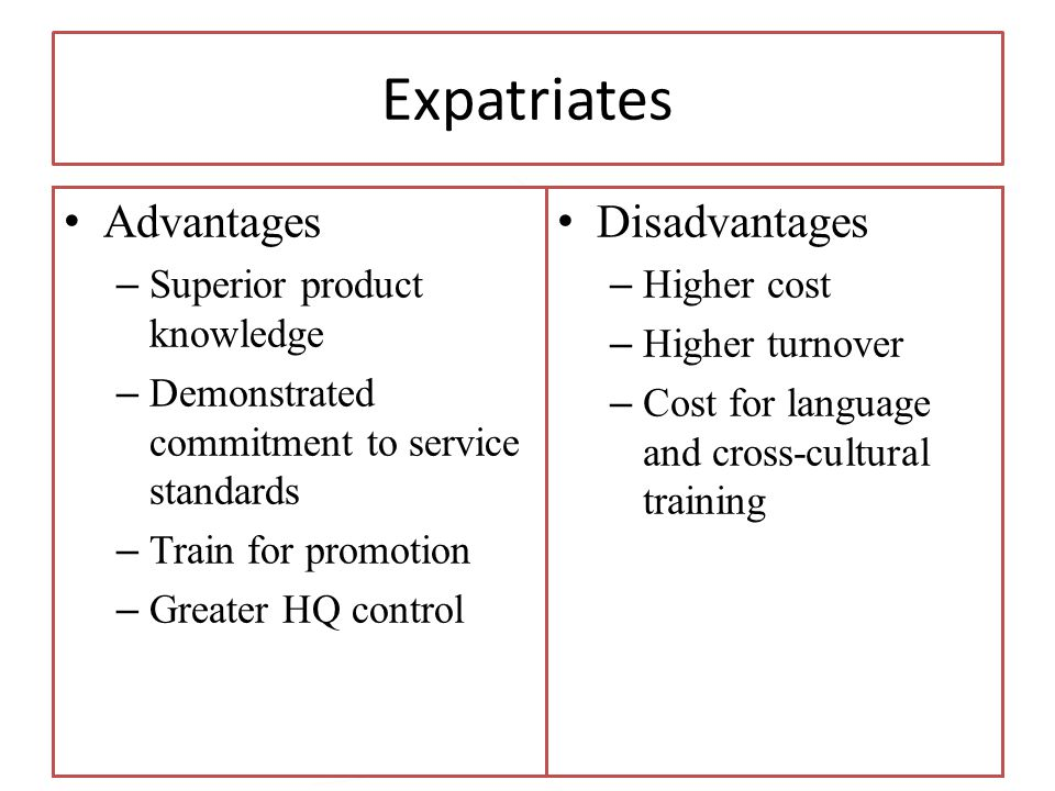 Expatriates Advantages Disadvantages Superior product knowledge
