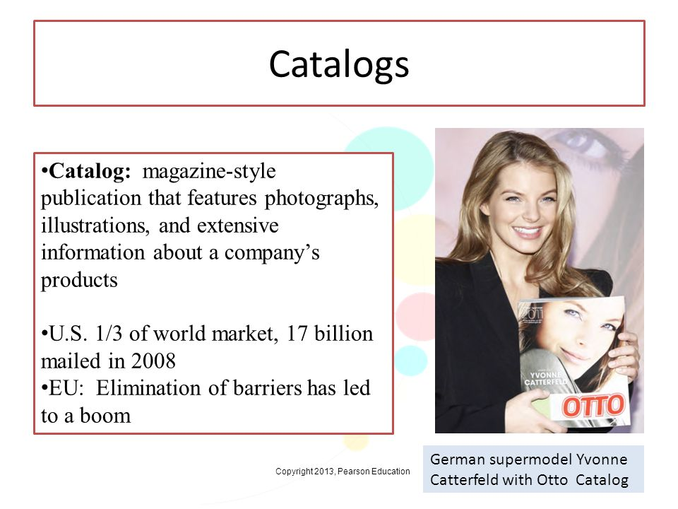 Catalogs Catalog: magazine-style publication that features photographs, illustrations, and extensive information about a company's products.