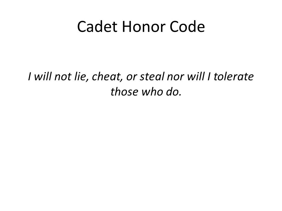I will not lie, cheat, or steal nor will I tolerate those who do.