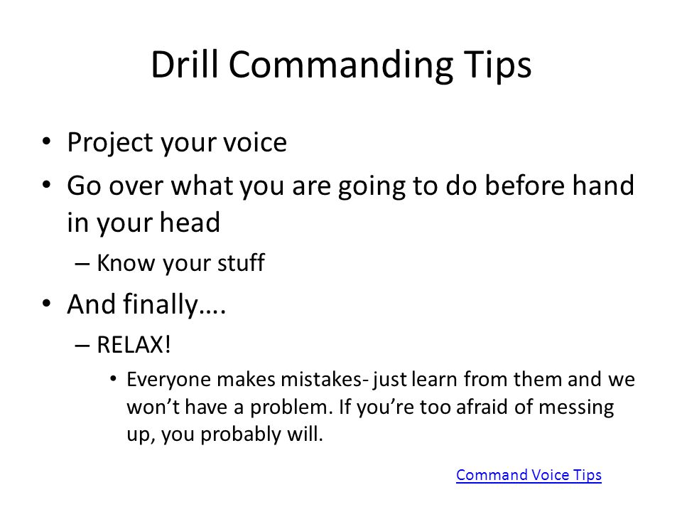 Drill Commanding Tips Project your voice