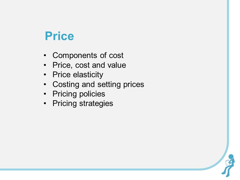 Price Components of cost Price, cost and value Price elasticity