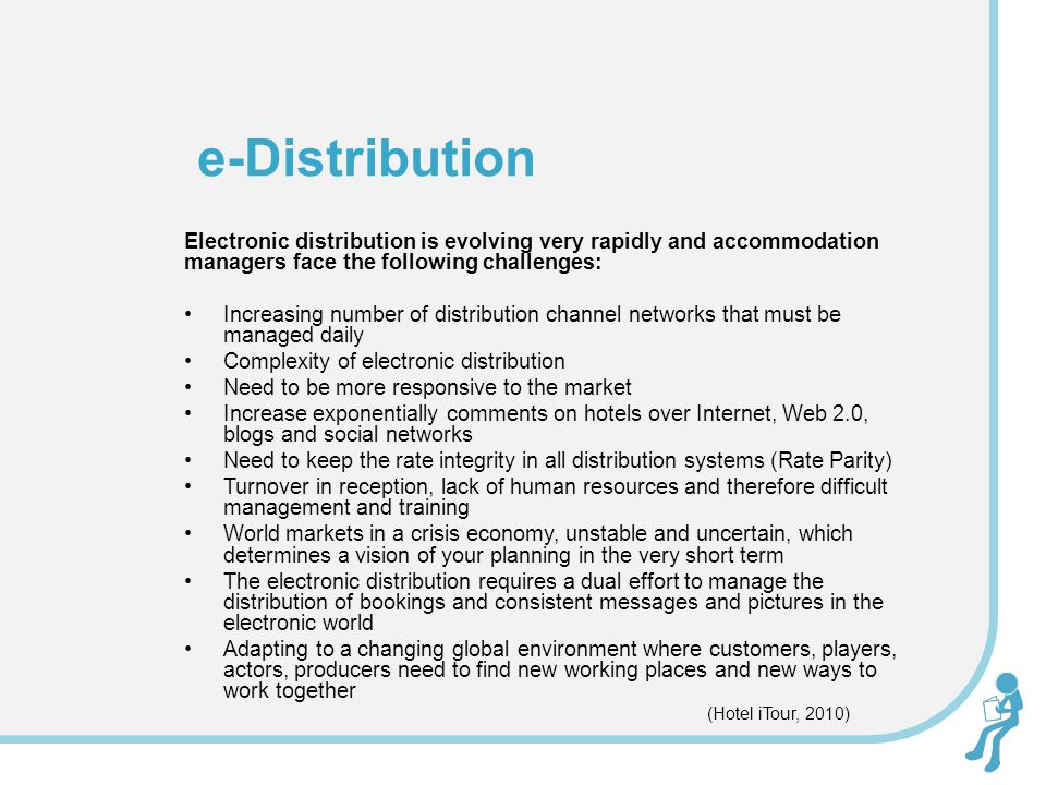 e-Distribution Electronic distribution is evolving very rapidly and accommodation managers face the following challenges: