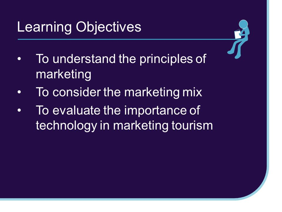Learning Objectives To understand the principles of marketing