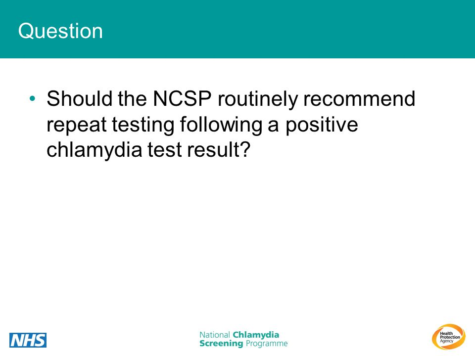 Question Should the NCSP routinely recommend repeat testing following a positive chlamydia test result