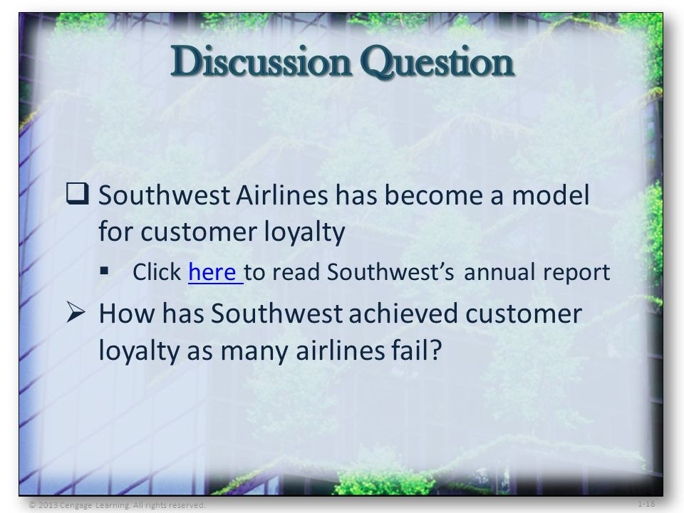 Discussion Question Southwest Airlines has become a model for customer loyalty. Click here to read Southwest's annual report.