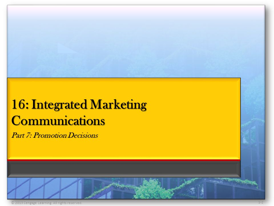 16: Integrated Marketing Communications Part 7: Promotion Decisions