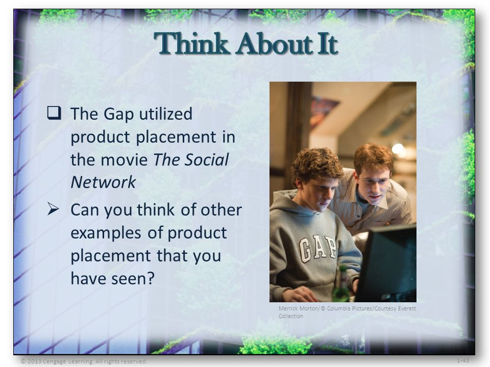 Think About It The Gap utilized product placement in the movie The Social Network.