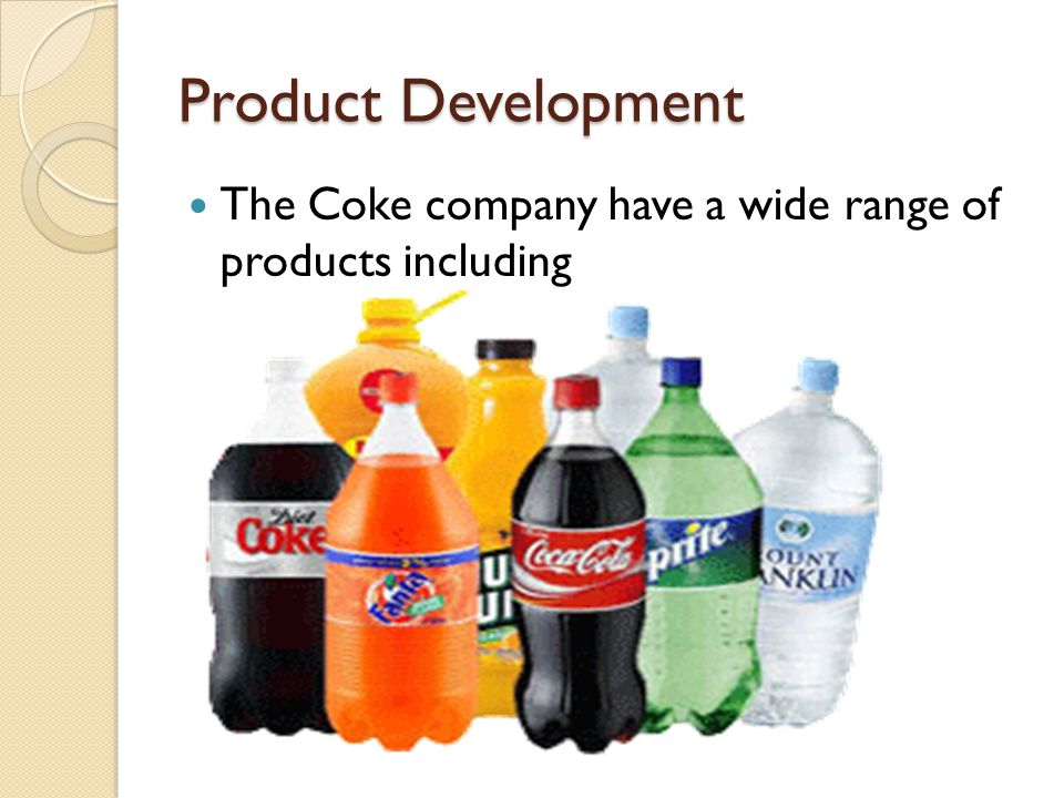 Product Development The Coke company have a wide range of products including