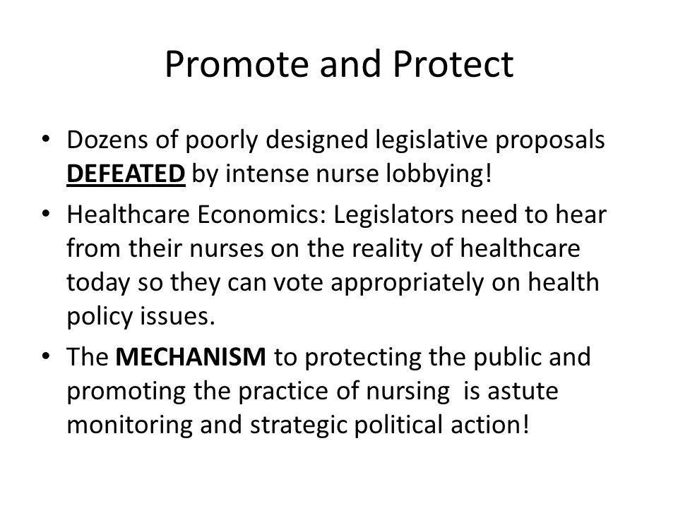 Promote and Protect Dozens of poorly designed legislative proposals DEFEATED by intense nurse lobbying!