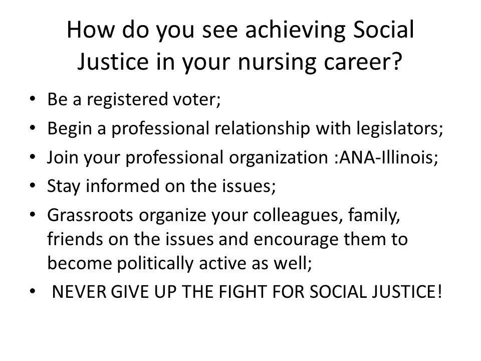 How do you see achieving Social Justice in your nursing career