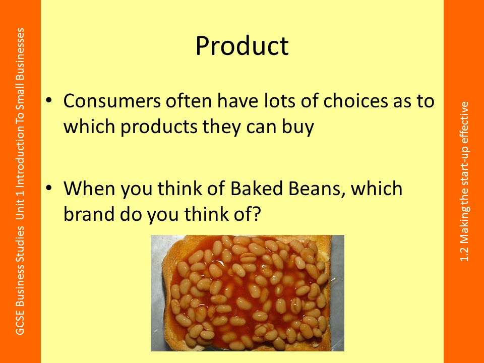 Product Consumers often have lots of choices as to which products they can buy.