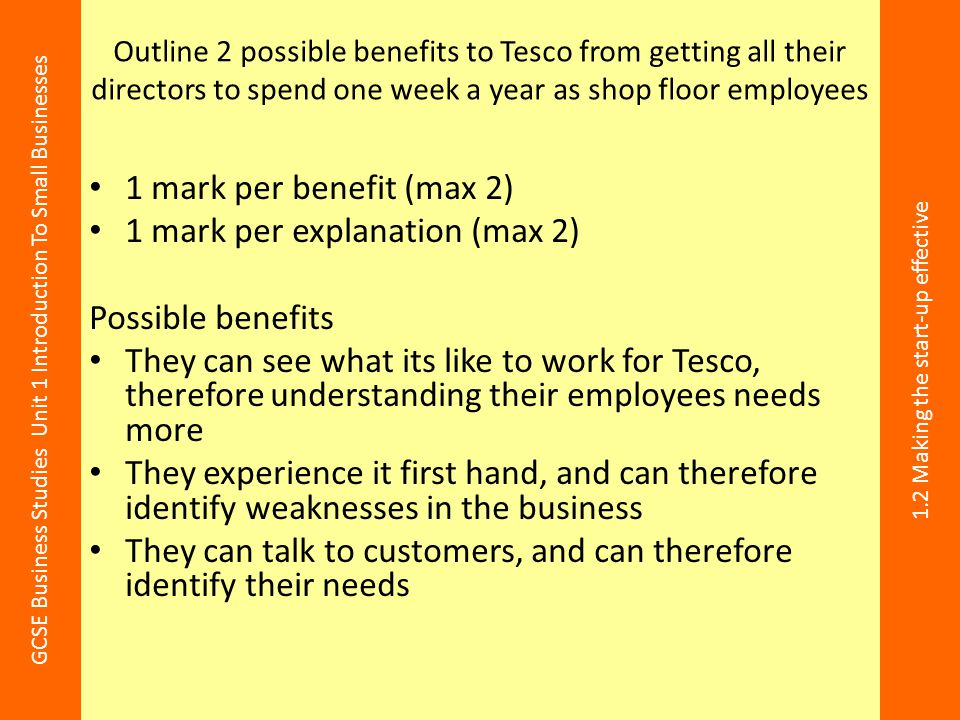 1 mark per explanation (max 2) Possible benefits