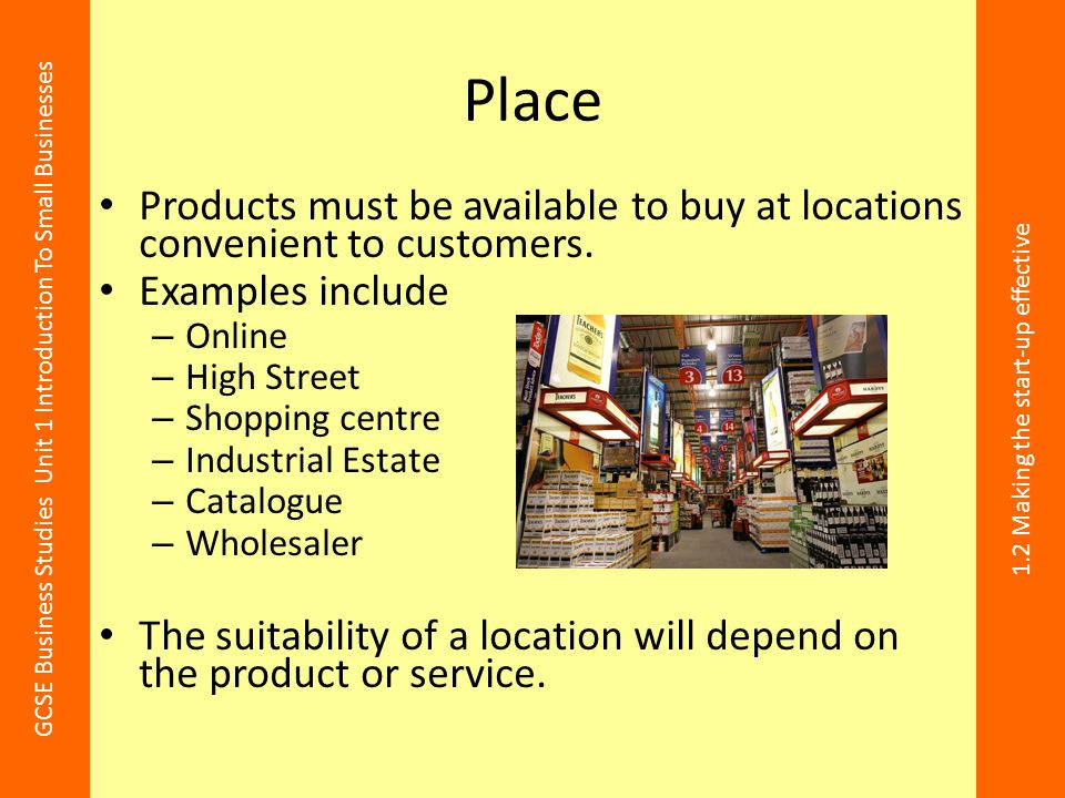 Place Products must be available to buy at locations convenient to customers. Examples include. Online.